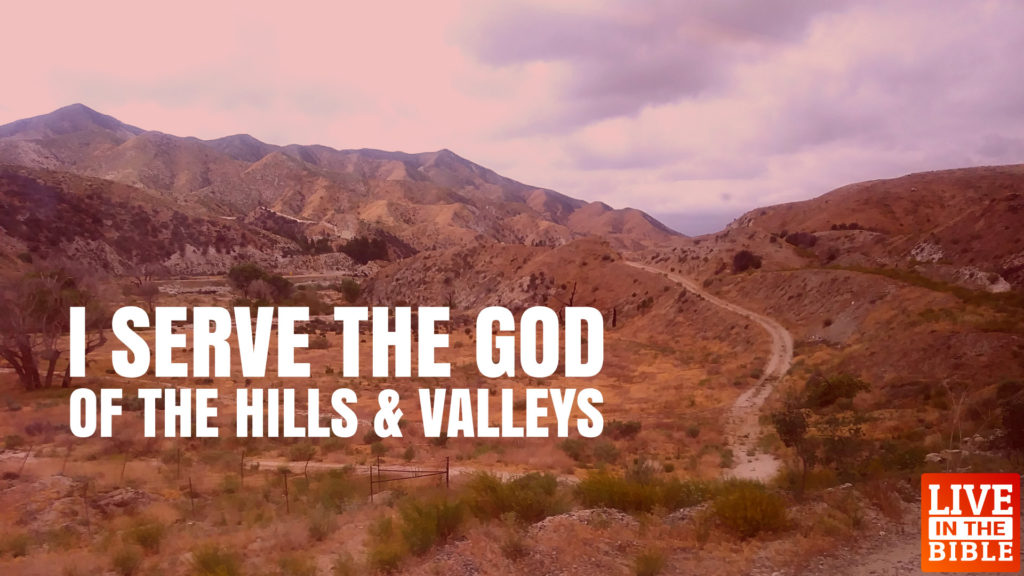 I Serve the God of the Hills & Valleys